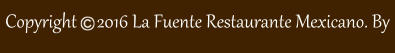 Copyright     2016 La Fuente Restaurante Mexicano. By